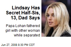 Lindsay Has Secret Half-Sis, 13, Dad Says
