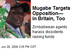 Mugabe Targets Opposition— in Britain, Too