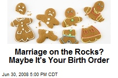 Marriage on the Rocks? Maybe It's Your Birth Order