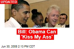 Bill: Obama Can 'Kiss My Ass'