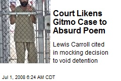 Court Likens Gitmo Case to Absurd Poem