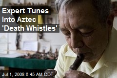 Expert Tunes Into Aztec 'Death Whistles'