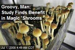 Groovy, Man: Study Finds Benefit in Magic 'Shrooms