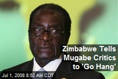Zimbabwe Tells Mugabe Critics to 'Go Hang'