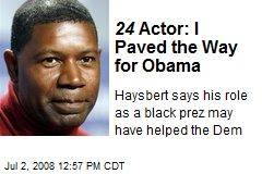 24 Actor: I Paved the Way for Obama