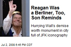 Reagan Was a Berliner, Too, Son Reminds