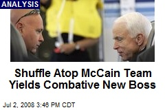 Shuffle Atop McCain Team Yields Combative New Boss