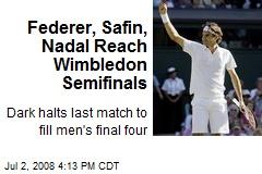 Federer, Safin, Nadal Reach Wimbledon Semifinals