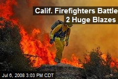 Calif. Firefighters Battle 2 Huge Blazes
