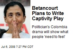 Betancourt Plans to Write Captivity Play
