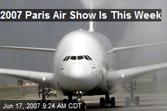 2007 Paris Air Show Is This Week