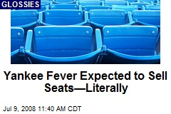 Yankee Fever Expected to Sell Seats—Literally