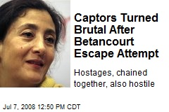 Captors Turned Brutal After Betancourt Escape Attempt
