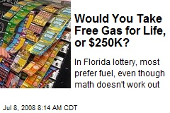 Would You Take Free Gas for Life, or $250K?