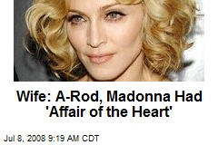 Wife: A-Rod, Madonna Had 'Affair of the Heart'