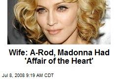 Wife: A-Rod, Madonna Had 'Affair of the Heart'