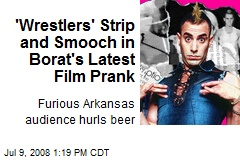 'Wrestlers' Strip and Smooch in Borat's Latest Film Prank