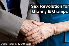 Sex Revolution for Granny & Gramps