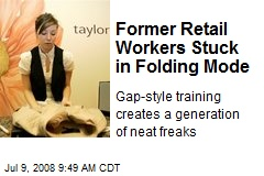 Former Retail Workers Stuck in Folding Mode