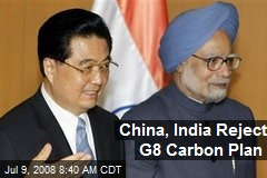 China, India Reject G8 Carbon Plan