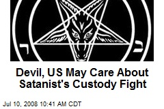 Devil, US May Care About Satanist's Custody Fight