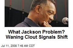 What Jackson Problem? Waning Clout Signals Shift