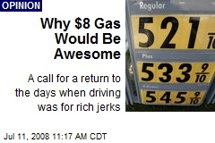 Why $8 Gas Would Be Awesome