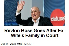 Revlon Boss Goes After Ex-Wife's Family in Court