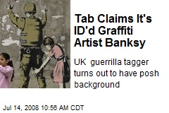 Tab Claims It's ID'd Graffiti Artist Banksy