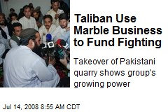 Taliban Use Marble Business to Fund Fighting