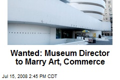 Wanted: Museum Director to Marry Art, Commerce