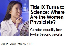 Title IX Turns to Science: Where Are the Women Physicists?