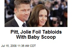 Pitt, Jolie Foil Tabloids With Baby Scoop