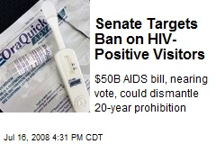Senate Targets Ban on HIV- Positive Visitors