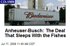 Anheuser-Busch: The Deal That Sleeps With the Fishes