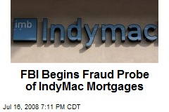 FBI Begins Fraud Probe of IndyMac Mortgages