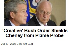 'Creative' Bush Order Shields Cheney from Plame Probe