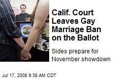 Calif. Court Leaves Gay Marriage Ban on the Ballot