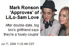 Mark Ronson 'Approves' of LiLo-Sam Love
