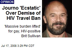 Journo 'Ecstatic' Over Demise of HIV Travel Ban