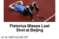 Pistorius Misses Last Shot at Beijing