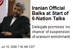 Iranian Official Balks at Start of 6-Nation Talks