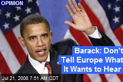 Barack: Don't Tell Europe What It Wants to Hear