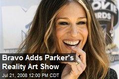 Bravo Adds Parker's Reality Art Show