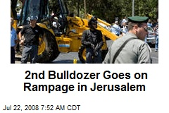 2nd Bulldozer Goes on Rampage in Jerusalem