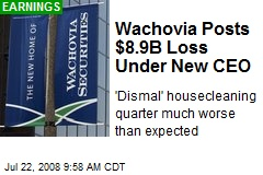Wachovia Posts $8.9B Loss Under New CEO
