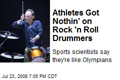 Athletes Got Nothin' on Rock 'n Roll Drummers