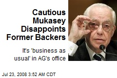 Cautious Mukasey Disappoints Former Backers