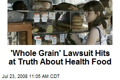 'Whole Grain' Lawsuit Hits at Truth About Health Food