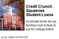Credit Crunch Squeezes Student Loans